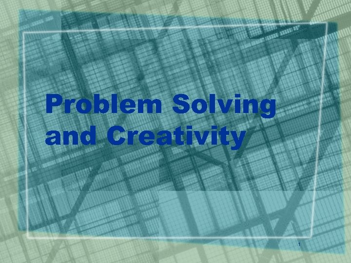 Problem Solving and Creativity 1