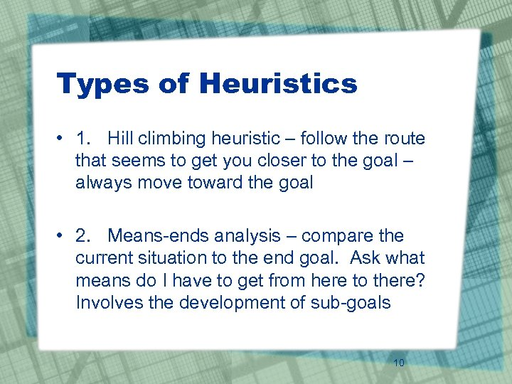 Types of Heuristics • 1. Hill climbing heuristic – follow the route that seems