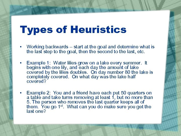 Types of Heuristics • Working backwards – start at the goal and determine what