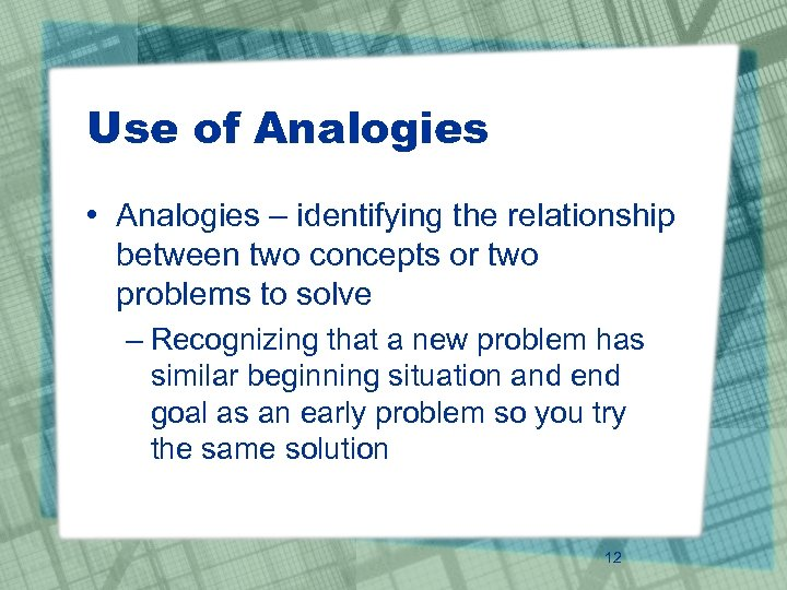 Use of Analogies • Analogies – identifying the relationship between two concepts or two