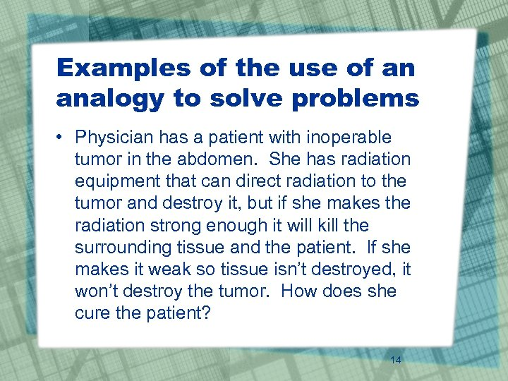 Examples of the use of an analogy to solve problems • Physician has a