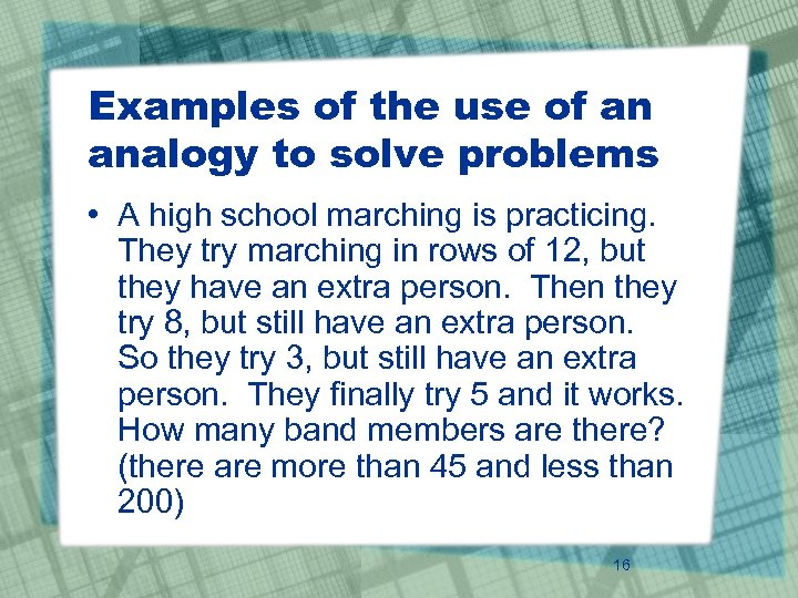 Examples of the use of an analogy to solve problems • A high school