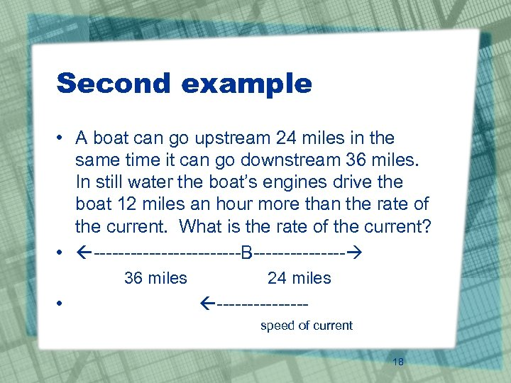 Second example • A boat can go upstream 24 miles in the same time