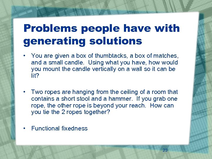 Problems people have with generating solutions • You are given a box of thumbtacks,