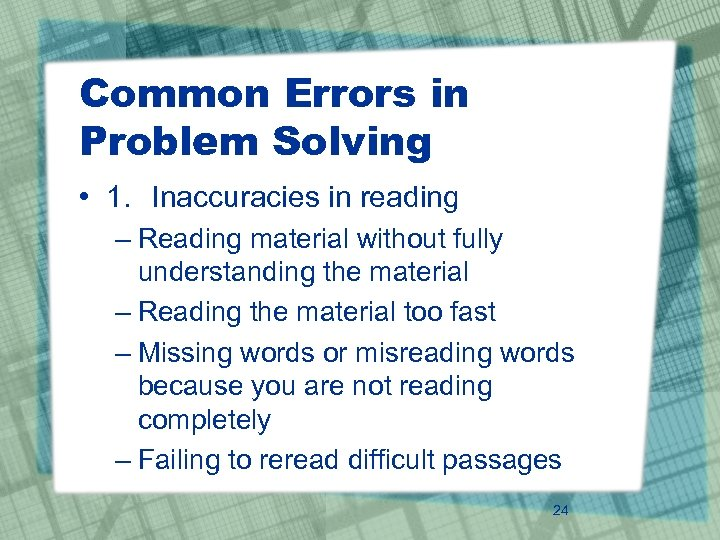 Common Errors in Problem Solving • 1. Inaccuracies in reading – Reading material without