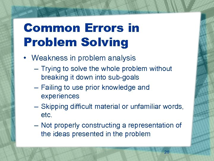 Common Errors in Problem Solving • Weakness in problem analysis – Trying to solve