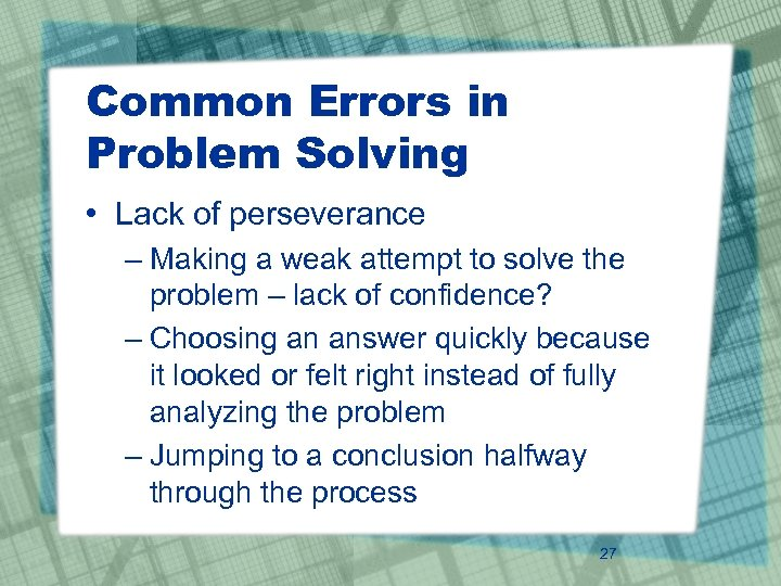 Common Errors in Problem Solving • Lack of perseverance – Making a weak attempt