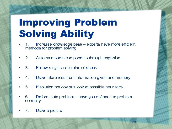 Improving Problem Solving Ability • 1. Increase knowledge base – experts have more efficient