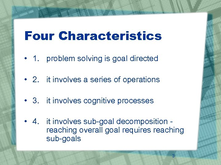 Four Characteristics • 1. problem solving is goal directed • 2. it involves a