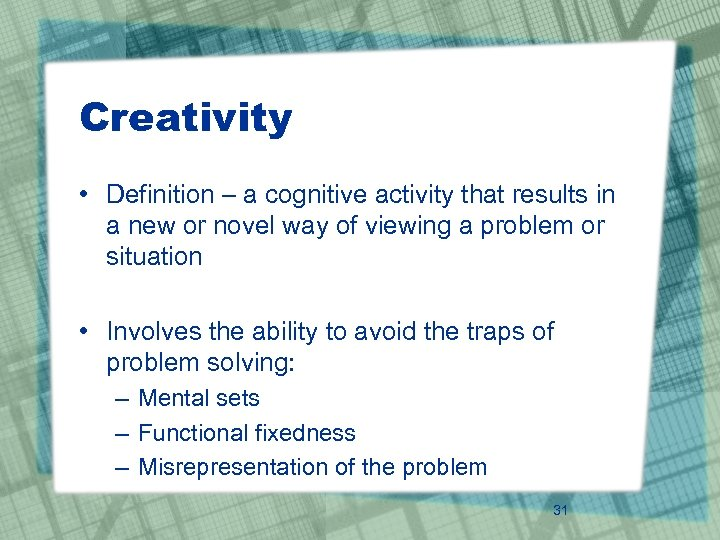 Creativity • Definition – a cognitive activity that results in a new or novel