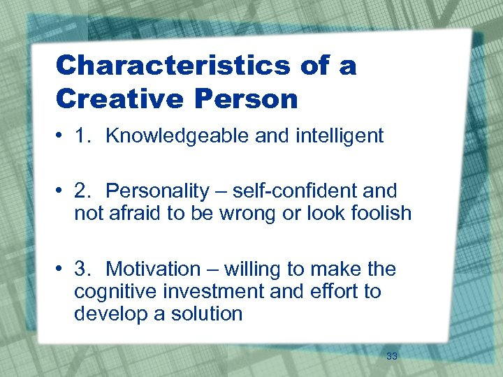 Characteristics of a Creative Person • 1. Knowledgeable and intelligent • 2. Personality –