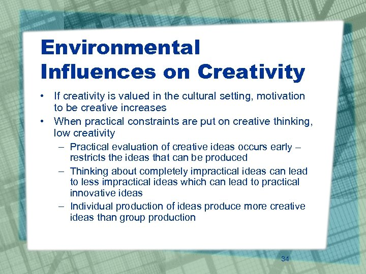 Environmental Influences on Creativity • If creativity is valued in the cultural setting, motivation