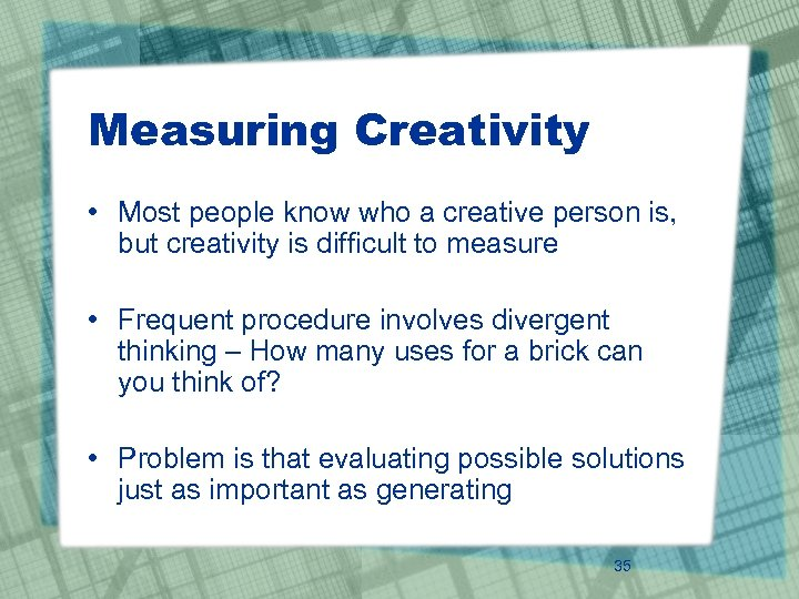 Measuring Creativity • Most people know who a creative person is, but creativity is