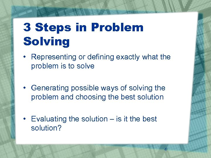3 Steps in Problem Solving • Representing or defining exactly what the problem is
