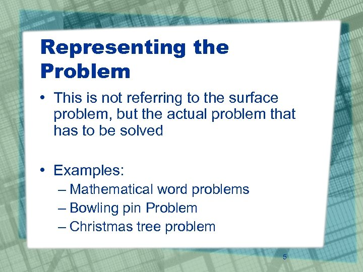 Representing the Problem • This is not referring to the surface problem, but the