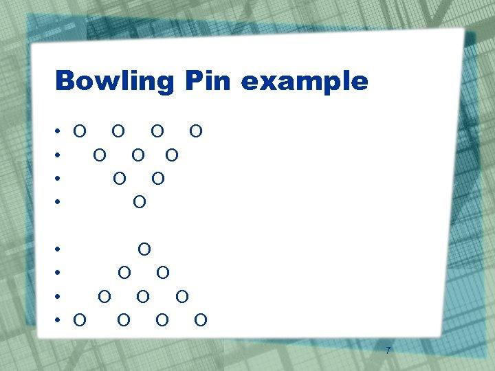 Bowling Pin example • O O O • O • O O O O