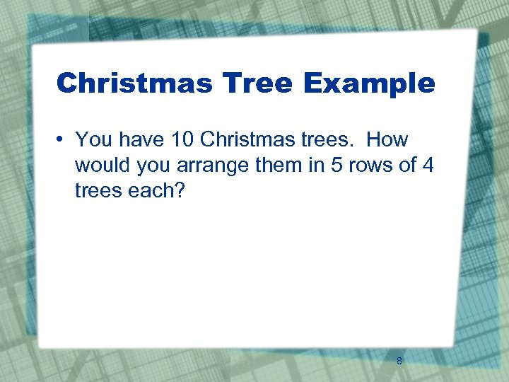 Christmas Tree Example • You have 10 Christmas trees. How would you arrange them