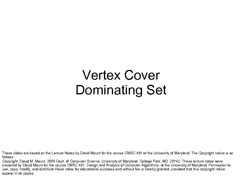 Vertex Cover Dominating Set These slides are based on the Lecture Notes by David