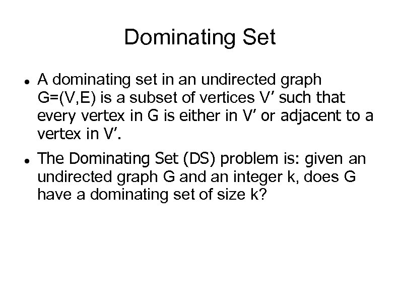 Dominating Set A dominating set in an undirected graph G=(V, E) is a subset