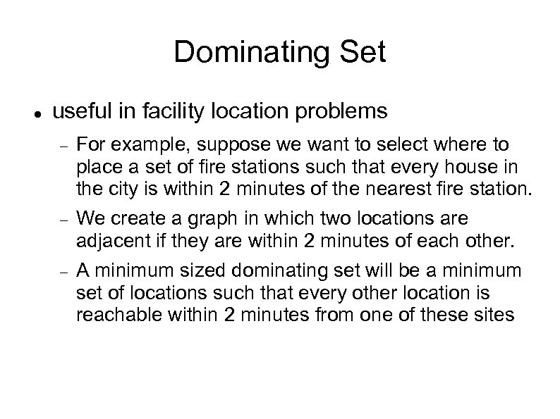 Dominating Set useful in facility location problems For example, suppose we want to select
