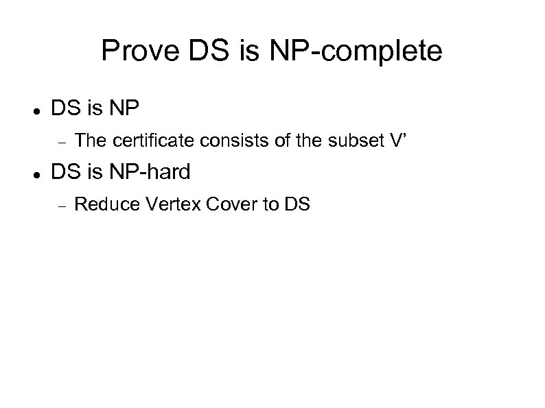 Prove DS is NP-complete DS is NP The certificate consists of the subset V'