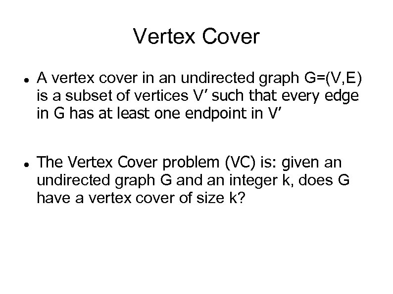 Vertex Cover A vertex cover in an undirected graph G=(V, E) is a subset