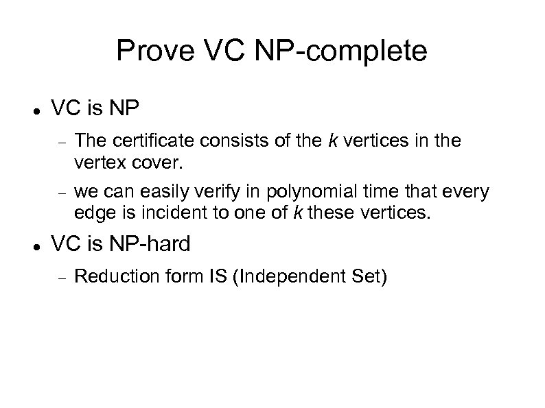 Prove VC NP-complete VC is NP The certificate consists of the k vertices in