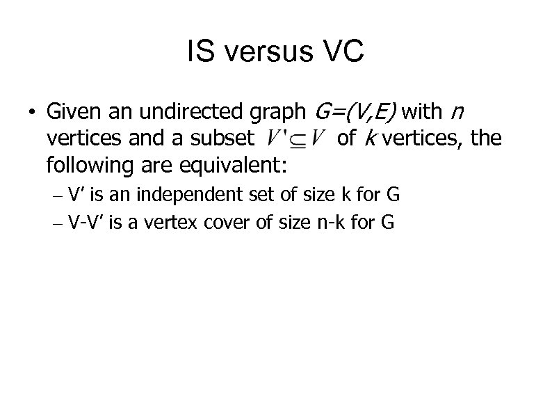 IS versus VC • Given an undirected graph G=(V, E) with n vertices and