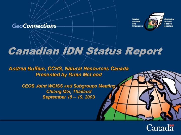 Canadian IDN Status Report Andrea Buffam, CCRS, Natural Resources Canada Presented by Brian Mc.
