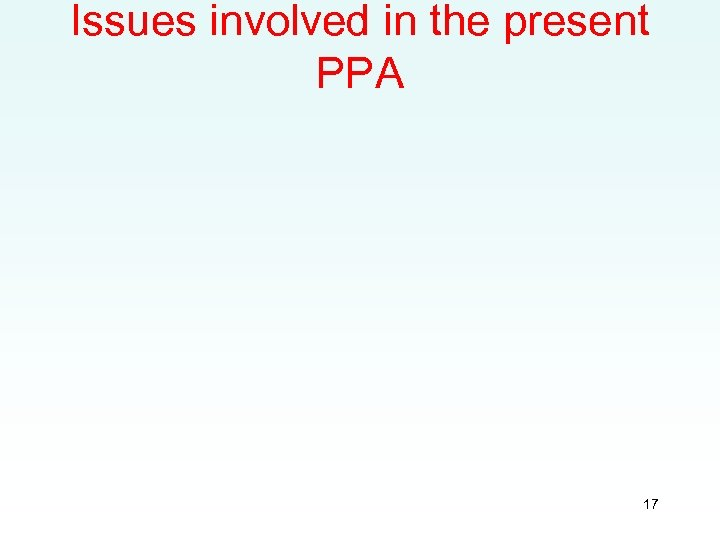 Issues involved in the present PPA 17