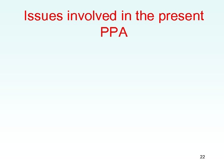 Issues involved in the present PPA 22