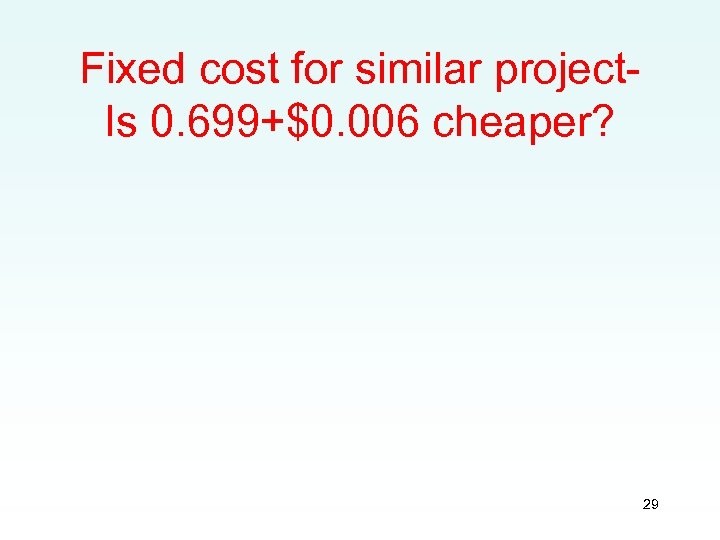 Fixed cost for similar project. Is 0. 699+$0. 006 cheaper? 29