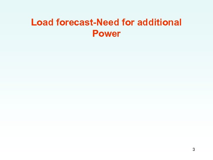 Load forecast-Need for additional Power 3