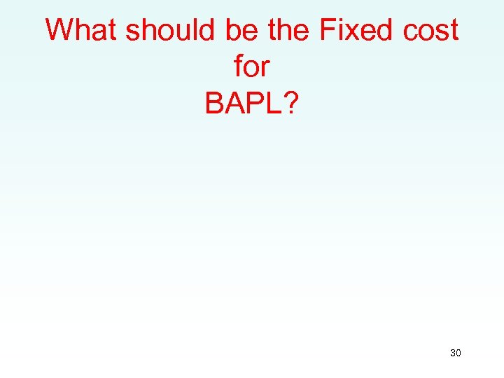 What should be the Fixed cost for BAPL? 30