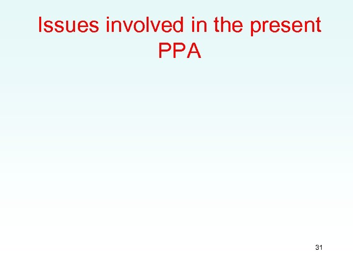 Issues involved in the present PPA 31