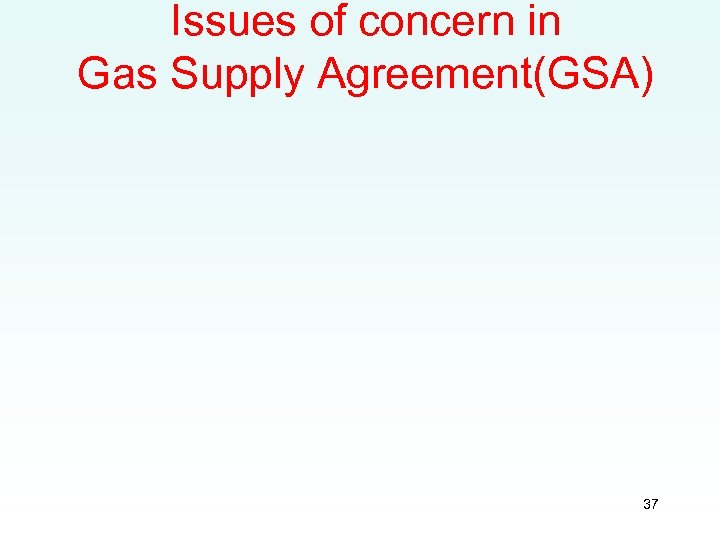 Issues of concern in Gas Supply Agreement(GSA) 37