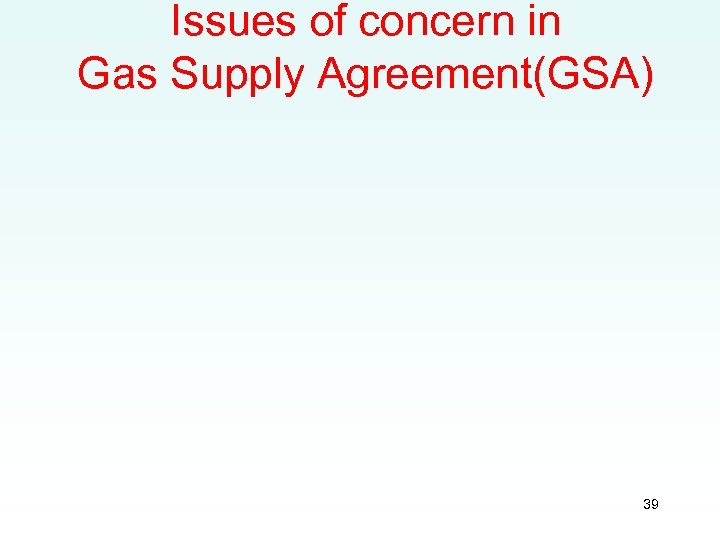 Issues of concern in Gas Supply Agreement(GSA) 39