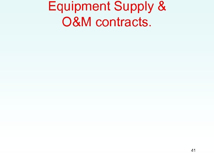 Equipment Supply & O&M contracts. 41