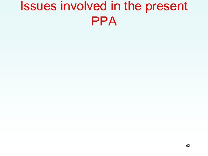 Issues involved in the present PPA 43