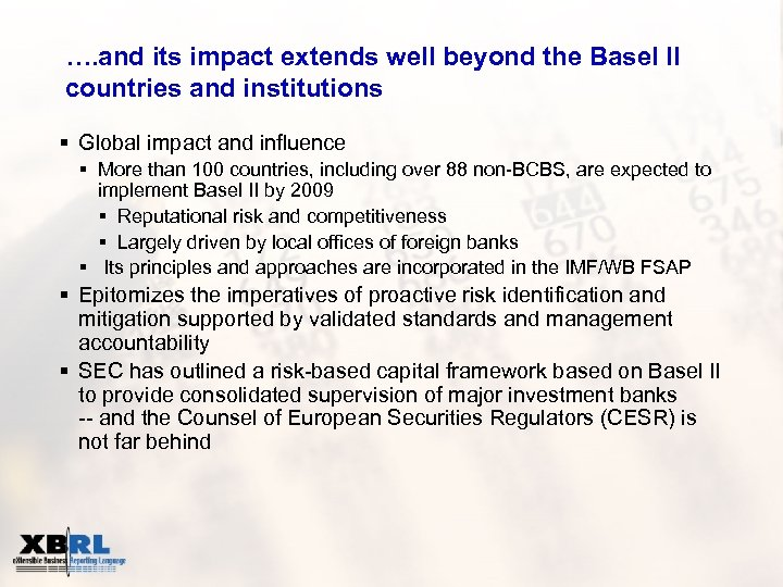 …. and its impact extends well beyond the Basel II countries and institutions §