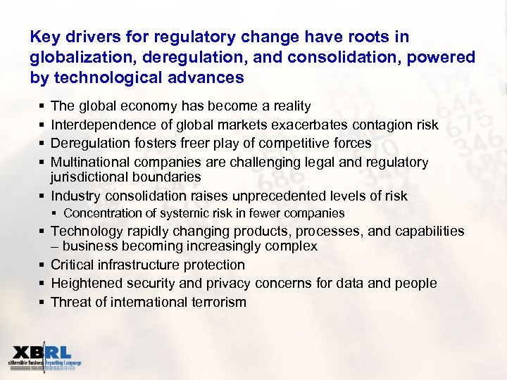 Key drivers for regulatory change have roots in globalization, deregulation, and consolidation, powered by