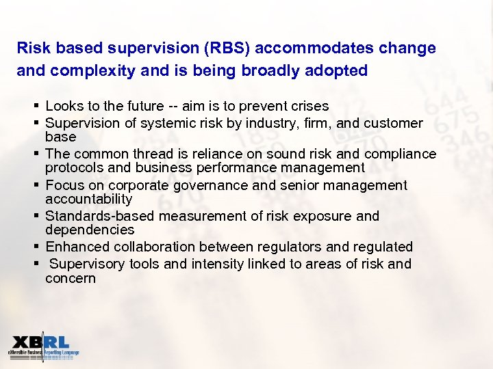 Risk based supervision (RBS) accommodates change and complexity and is being broadly adopted §