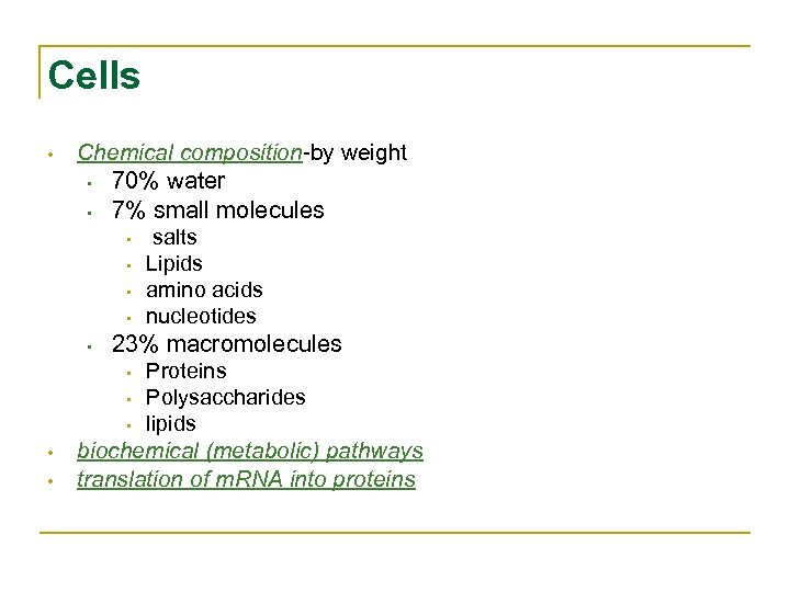 Cells • • • Chemical composition-by weight • 70% water • 7% small molecules