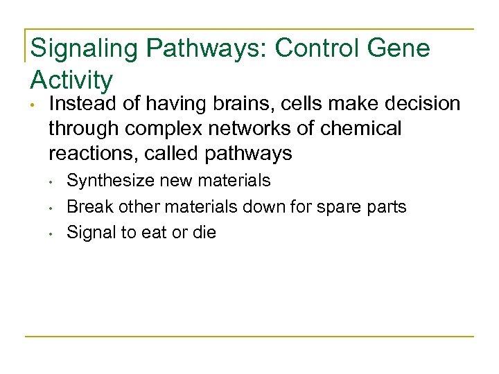 Signaling Pathways: Control Gene Activity • Instead of having brains, cells make decision through