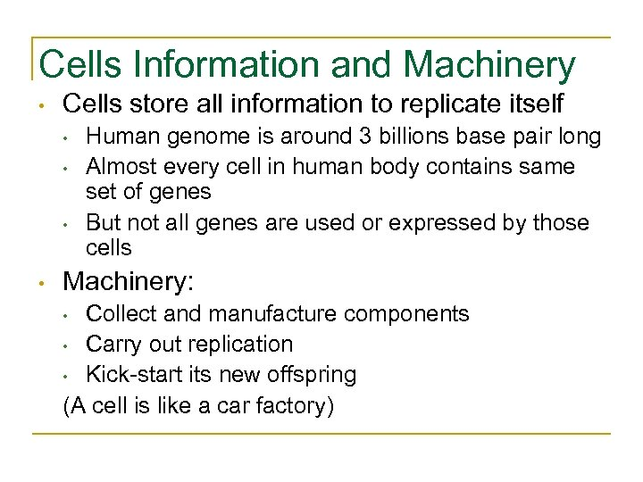 Cells Information and Machinery • Cells store all information to replicate itself • •