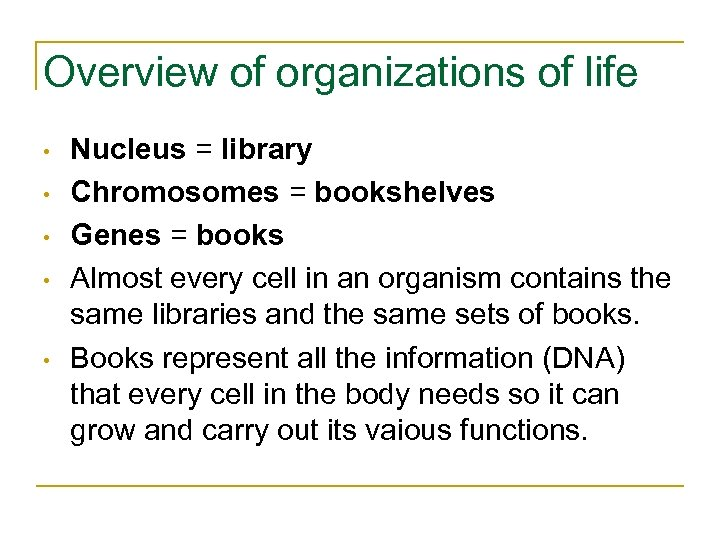 Overview of organizations of life • • • Nucleus = library Chromosomes = bookshelves