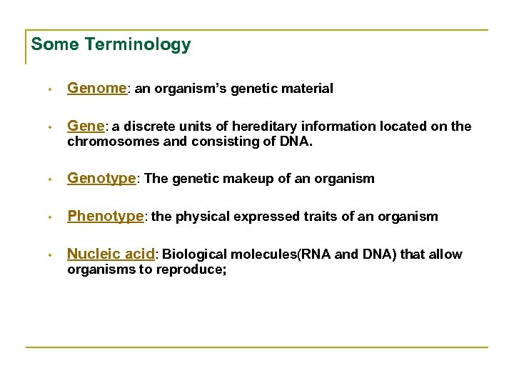 Some Terminology • Genome: an organism's genetic material • Gene: a discrete units of