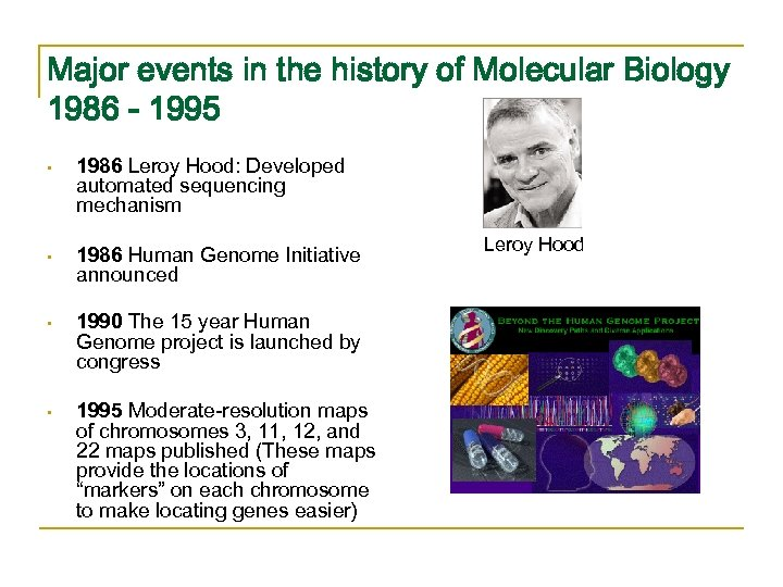 Major events in the history of Molecular Biology 1986 - 1995 • 1986 Leroy