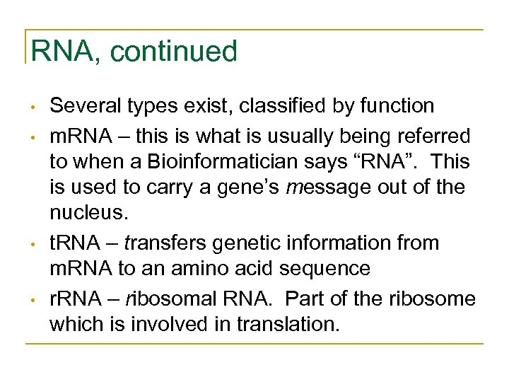 RNA, continued • • Several types exist, classified by function m. RNA – this