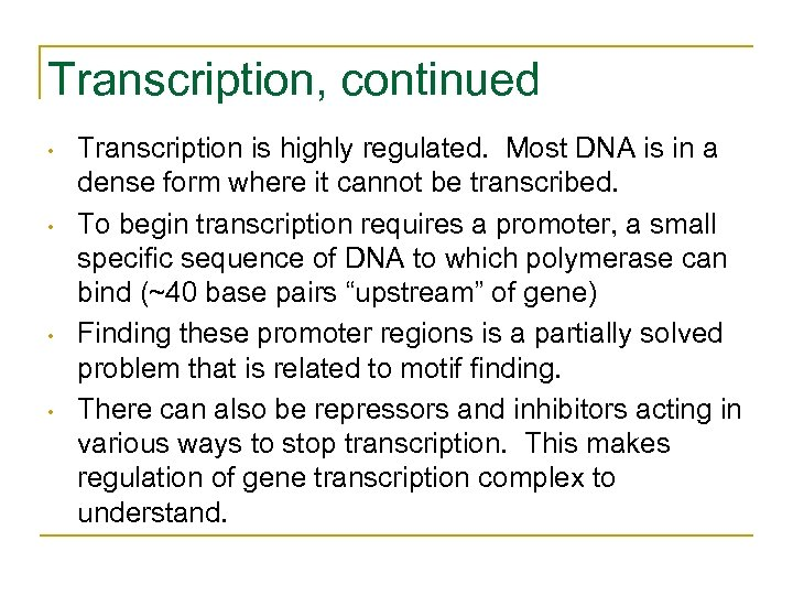Transcription, continued • • Transcription is highly regulated. Most DNA is in a dense